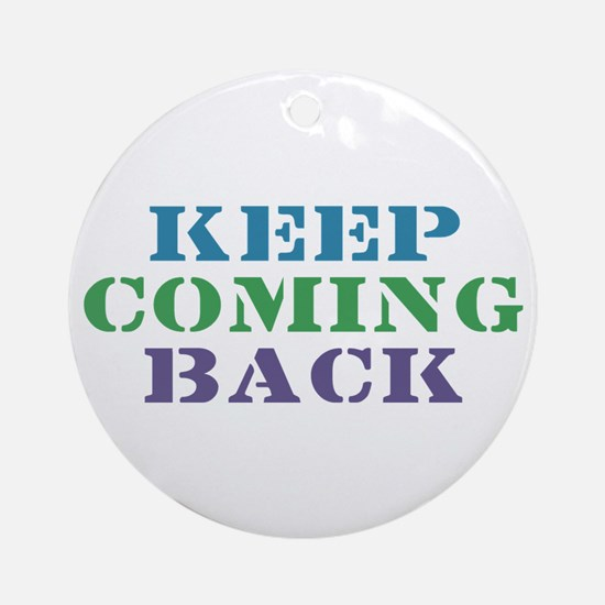 Keep Coming Back Recovery Ornament (Round)