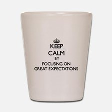 Keep Calm by focusing on GREAT EXPECTAT Shot Glass