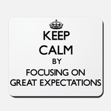Keep Calm by focusing on GREAT EXPECTATI Mousepad