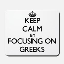 Keep Calm by focusing on Greeks Mousepad