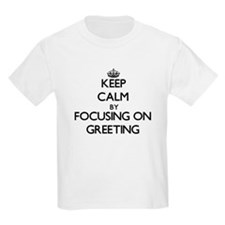 Keep Calm by focusing on Greeting T-Shirt