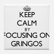Keep Calm by focusing on Gringos Tile Coaster