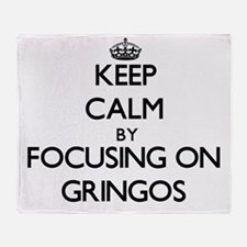 Keep Calm by focusing on Gringos Throw Blanket