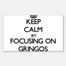 Keep Calm by focusing on Gringos Decal