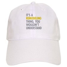 Its A Remodeling Thing Baseball Baseball Cap