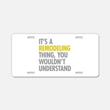 Its A Remodeling Thing Aluminum License Plate