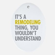 Its A Remodeling Thing Ornament (Oval)