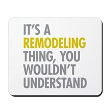 Its A Remodeling Thing Mousepad