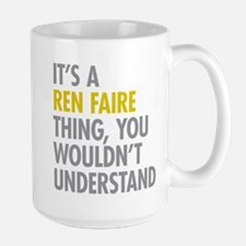 Its A Ren Faire Thing Large Mug