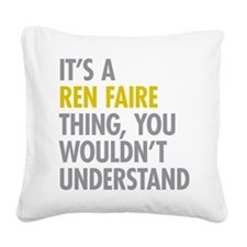 Its A Ren Faire Thing Square Canvas Pillow