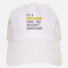 Its A Renovation Thing Baseball Baseball Cap