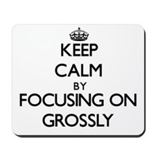 Keep Calm by focusing on Grossly Mousepad
