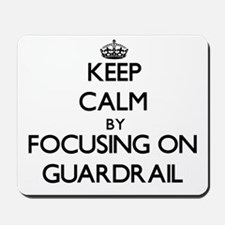 Keep Calm by focusing on Guardrail Mousepad