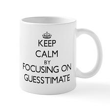 Keep Calm by focusing on Guesstimate Mugs