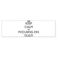 Keep Calm by focusing on Guild Bumper Bumper Bumper Sticker