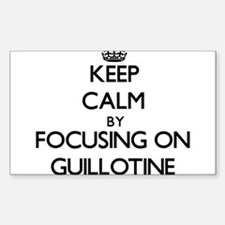 Keep Calm by focusing on Guillotine Decal