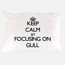 Keep Calm by focusing on Gull Pillow Case