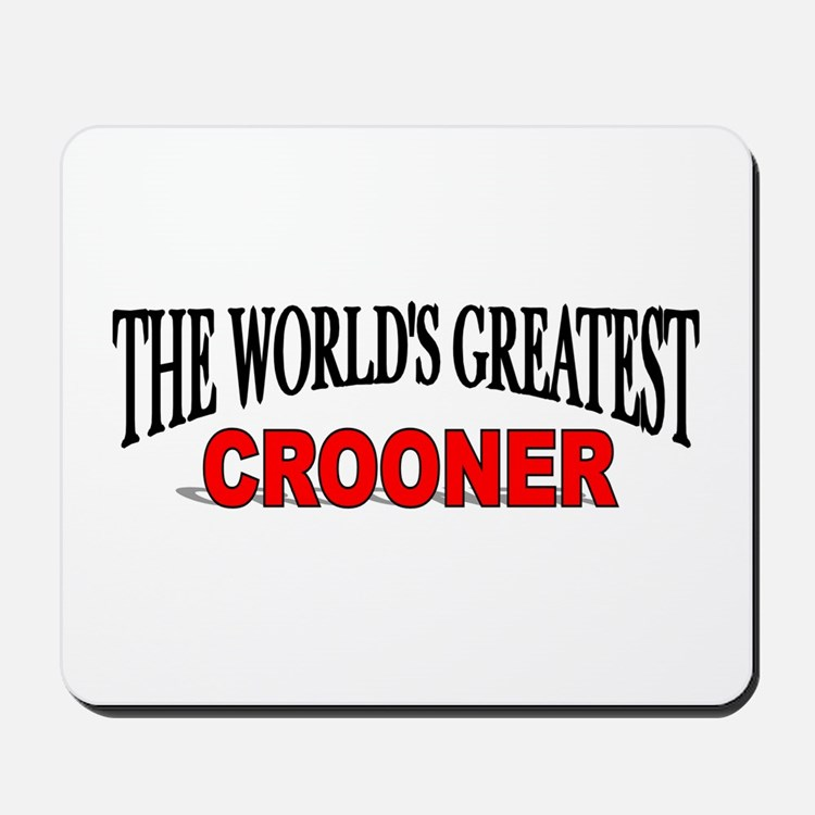 """""""The World's Greatest Crooner"""" Mousepad"""