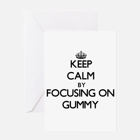 Keep Calm by focusing on Gummy Greeting Cards