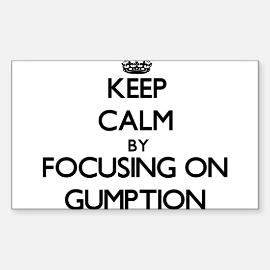 Keep Calm by focusing on Gumption Decal