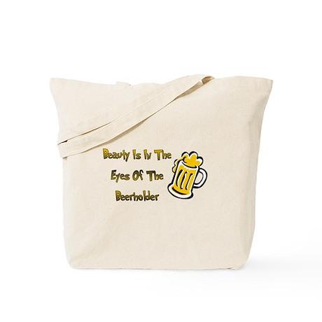 BEAUTY IN EYE OF BEERHOLDER Tote Bag