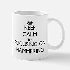 Keep Calm by focusing on Hammering Mugs