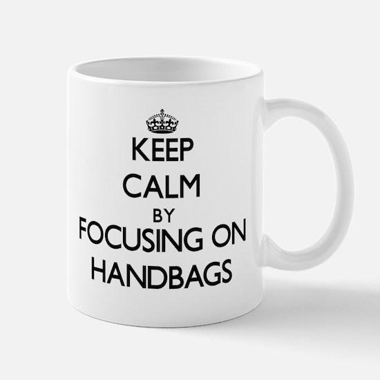 Keep Calm by focusing on Handbags Mugs