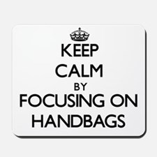 Keep Calm by focusing on Handbags Mousepad