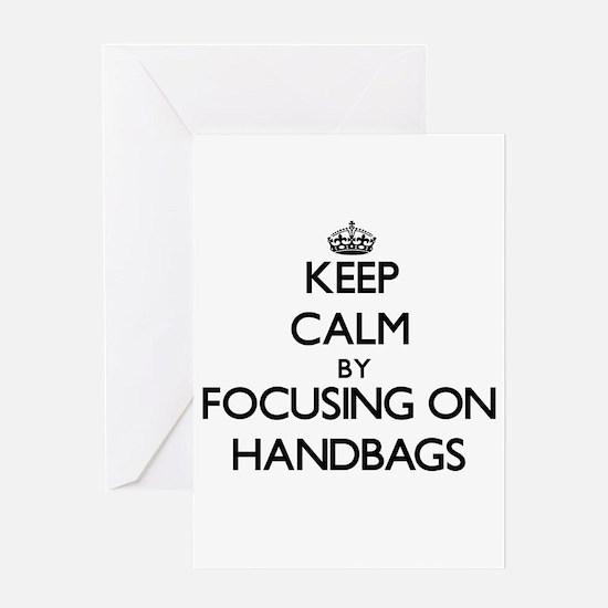 Keep Calm by focusing on Handbags Greeting Cards