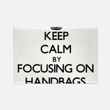 Keep Calm by focusing on Handbags Magnets