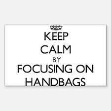 Keep Calm by focusing on Handbags Decal