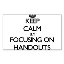 Keep Calm by focusing on Handouts Decal