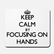 Keep Calm by focusing on Hands Mousepad