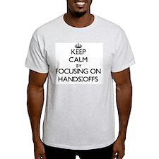 Keep Calm by focusing on Hands-Offs T-Shirt