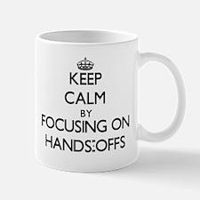 Keep Calm by focusing on Hands-Offs Mugs