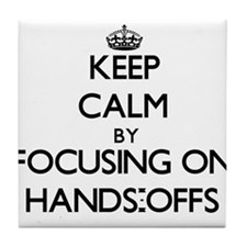 Keep Calm by focusing on Hands-Offs Tile Coaster
