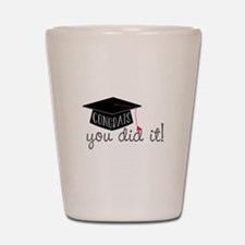 You Did It! Shot Glass