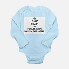 Keep Calm by focusing on Happily Ever Af Body Suit