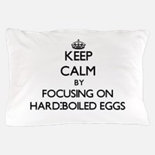 Keep Calm by focusing on Hard-Boiled E Pillow Case