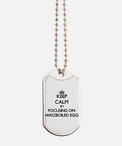 Keep Calm by focusing on Hard-Boiled Eggs Dog Tags