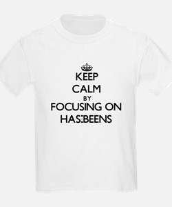 Keep Calm by focusing on Has-Beens T-Shirt