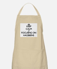 Keep Calm by focusing on Has-Beens Apron