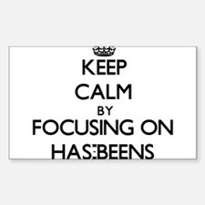 Keep Calm by focusing on Has-Beens Decal