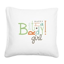 Birthday Girl! Square Canvas Pillow