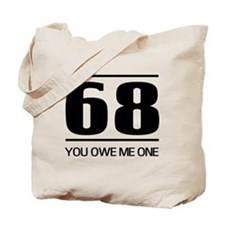 68 you owe me one Tote Bag