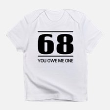 68 you owe me one Infant T-Shirt