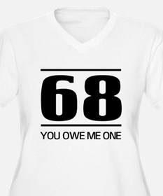 68 you owe me one Plus Size T-Shirt