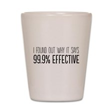 I found out why it says 99.9% effective Shot Glass