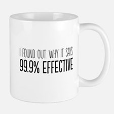 I found out why it says 99.9% effective Mugs