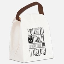 You don't have to be crazy to wor Canvas Lunch Bag
